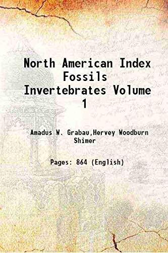 North American Index Fossils Invertebrates Volume 1: Amadus W. Grabau,Hervey
