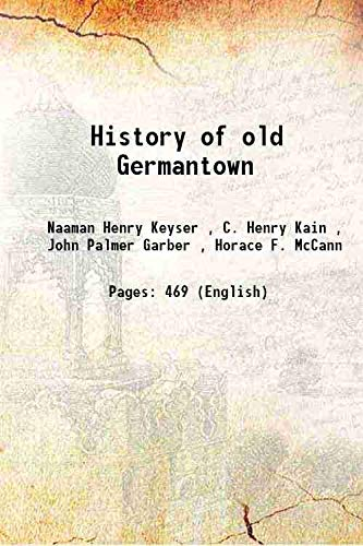 History of old Germantown 1907 [Hardcover]: Naaman Henry Keyser