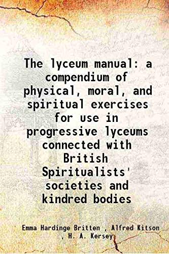 The lyceum manual a compendium of physical,: Emma Hardinge Britten