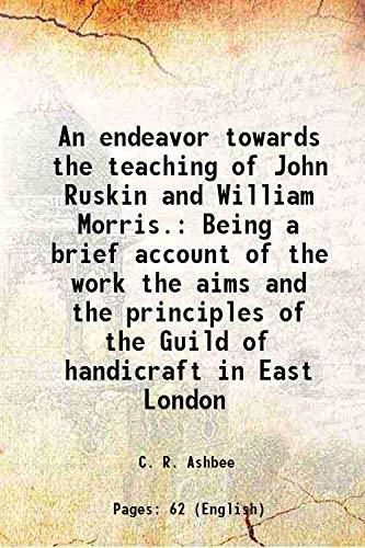 9789332889316: An endeavor towards the teaching of John Ruskin and William Morris.Being a brief account of the work the aims and the principles of the Guild of handicraft in East London