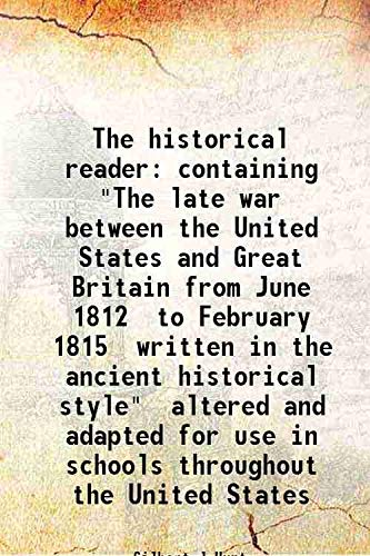 """The historical reader containing """"The late war: Gilbert J Hunt"""