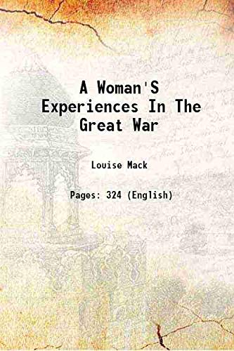 A Woman's Experiences In The Great War: Louise Mack