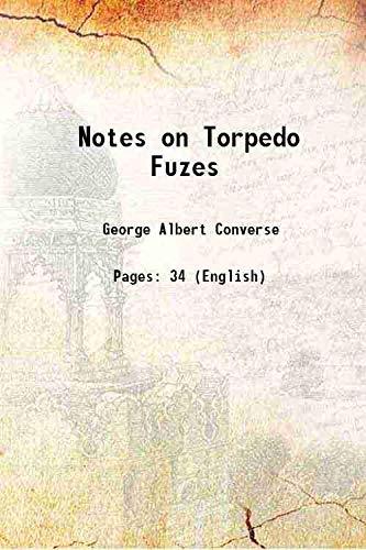 Notes on Torpedo Fuzes 1875 [HARDCOVER]: George Albert Converse