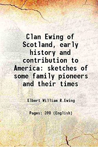 Clan Ewing of Scotland, early history and: Elbert William R.Ewing