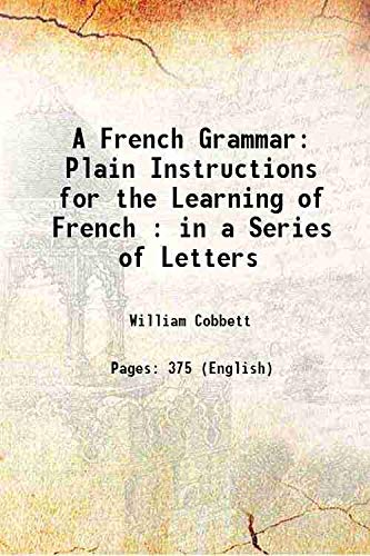 A French Grammar Plain Instructions for the: William Cobbett