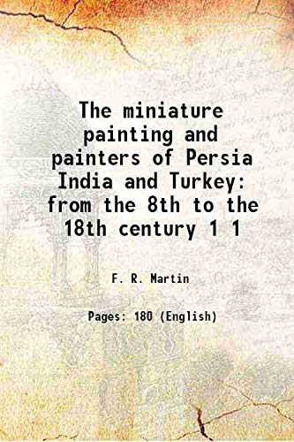 The miniature painting and painters of Persia: F. R. Martin