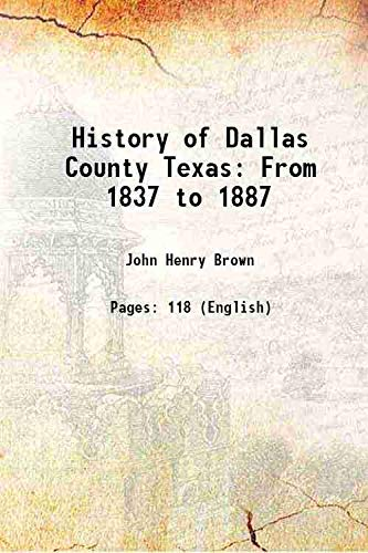 History of Dallas County Texas From 1837: John Henry Brown