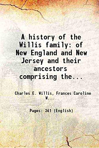 A history of the Willis family of: Charles E. Willis,