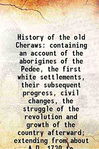 History of the old Cheraws containing an: Alexander Gregg
