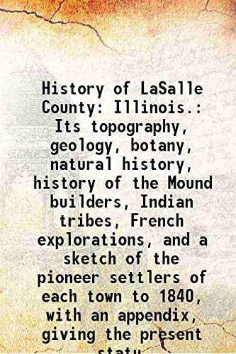 History Of Lasalle County: Illinois. Its Topography,: Elmer Baldwin