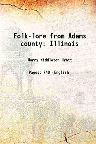 Folk-lore from Adams county Illinois 1935 [Hardcover]: Harry Middleton Hyatt