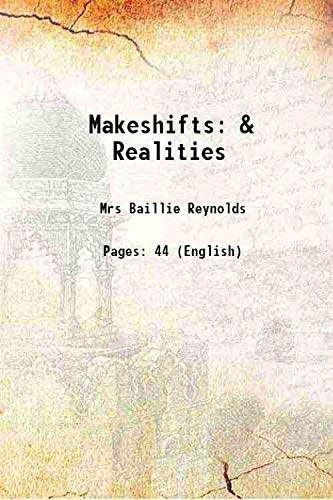 Makeshifts & Realities 1908 [Hardcover]: Mrs Baillie Reynolds