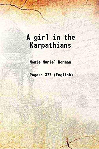 A girl in the Karpathians 1892 [HARDCOVER]: Menie Muriel Norman