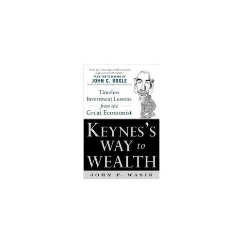 Keynes`s Way to Wealth: John F. Wasik