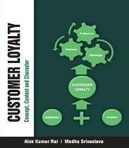 Customer Loyalty: Concept, Context and Character: Alok Kumar Rai,Medha Srivastava