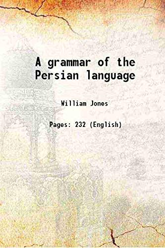 A grammar of the Persian language 1804: William Jones