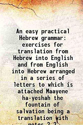 An easy practical Hebrew grammar exercises for: Peter Hamnet Mason