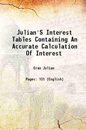 Julian's Interest Tables Containing An Accurate Calculation: Eran Julian