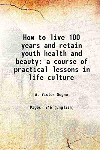 How to live 100 years and retain: A. Victor Segno