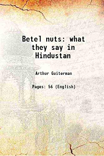 Betel nuts what they say in Hindustan: Arthur Guiterman