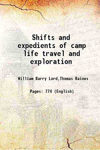 Shifts and expedients of camp life travel: William Barry Lord,Thomas