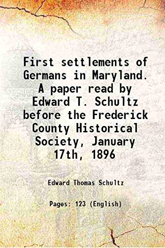 First settlements of Germans in Maryland. A: Edward Thomas Schultz