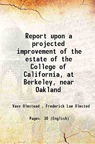 Report upon a projected improvement of the: Vaux Olmstead ,