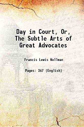 Day in Court, Or, The Subtle Arts: Francis Lewis Wellman