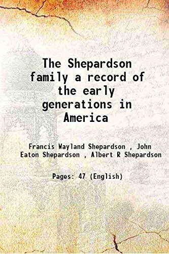 The Shepardson family a record of the: Francis Wayland Shepardson