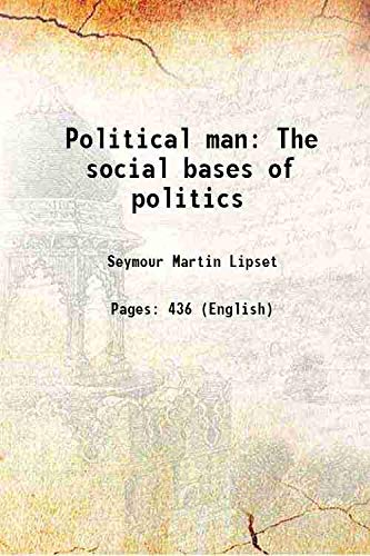 Political Man The Social Bases Of Politics: Seymour Martin Lipset