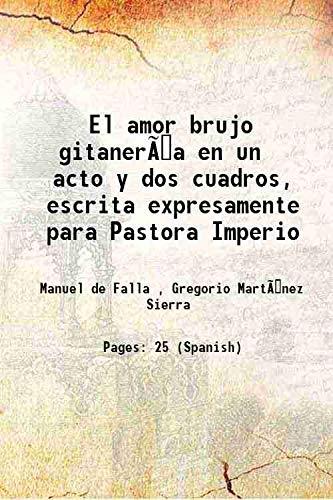El amor brujo gitanería en un acto: Manuel de Falla
