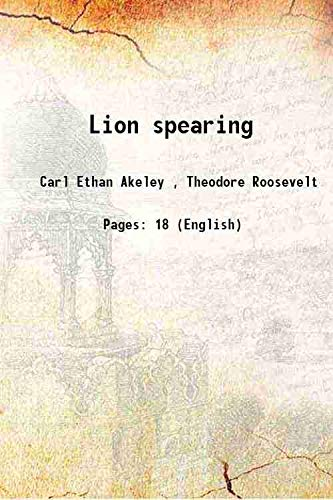 Lion spearing 1926: Carl Ethan Akeley