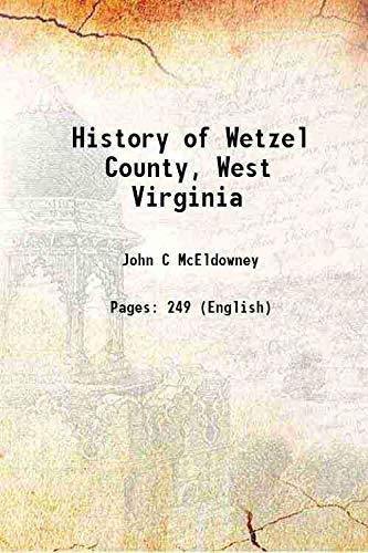 History of Wetzel County, West Virginia 1901: John C McEldowney