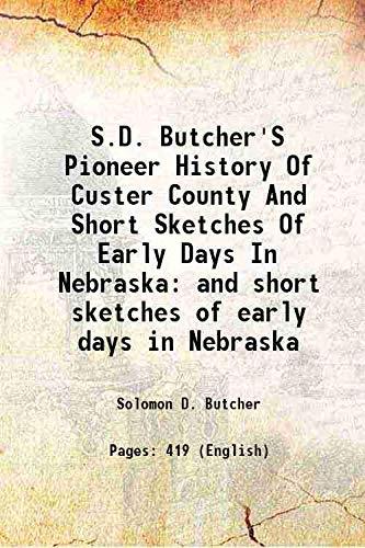 S.D. Butcher's Pioneer History Of Custer County: Solomon D. Butcher