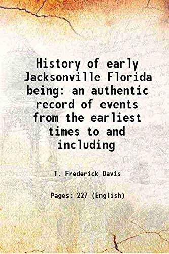 History of early Jacksonville Florida being an: T. Frederick Davis