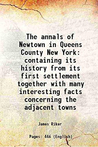 9789333076906: The annals of Newtown, in Queens County, New York; containing its history from its first settlement, together with many interesting facts concerning the adjacent towns;