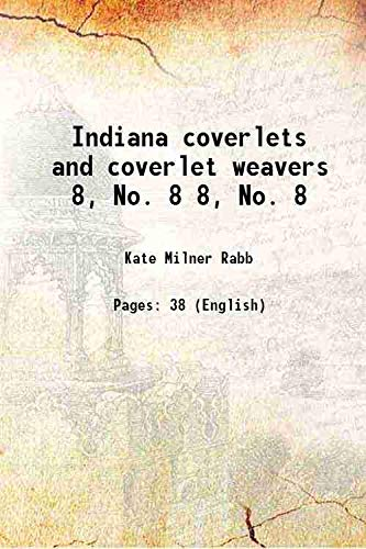 Indiana coverlets and coverlet weavers [Hardcover]: Kate Milner Rabb