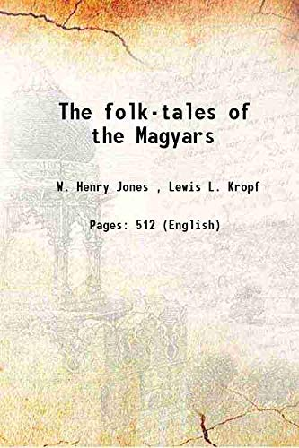 The folk-tales of the Magyars 1889 [HARDCOVER]: W. Henry Jones