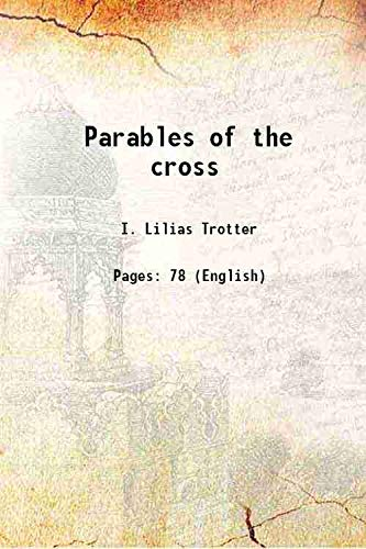 Parables of the cross 1890 [Hardcover]: I. Lilias Trotter