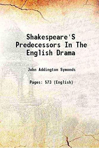 Shakespeare's Predecessors In The English Drama [Hardcover]: John Addington Symonds