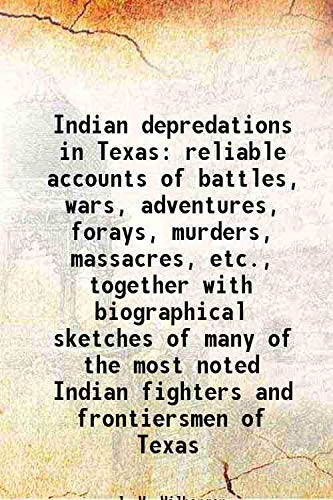 Indian depredations in Texas reliable accounts of: J. W. Wilbarger