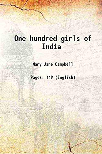 One hundred girls of India 1900 [HARDCOVER]: Mary Jane Campbell