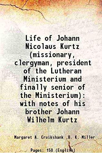 Life of Johann Nicolaus Kurtz (missionary, clergyman,: Margaret A. Cruikshank