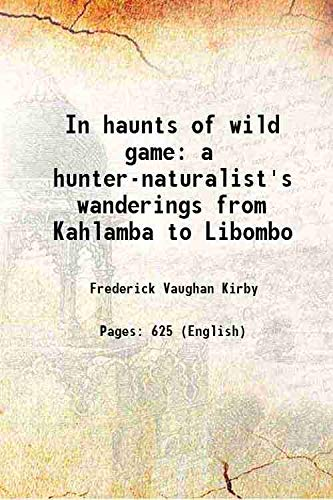 In haunts of wild game a hunter-naturalist's: Frederick Vaughan Kirby