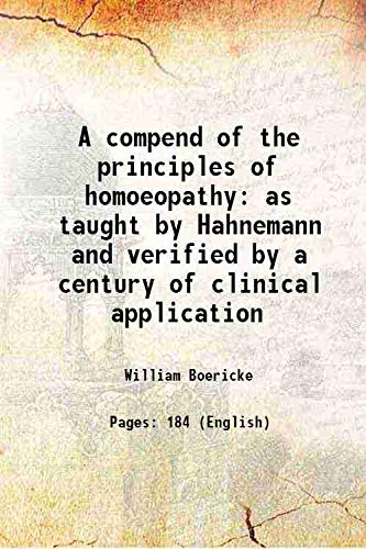 A compend of the principles of homoeopathy: William Boericke