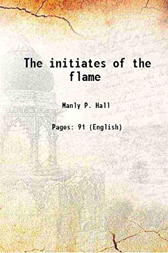 The initiates of the flame 1922 [Hardcover]: Manly P. Hall