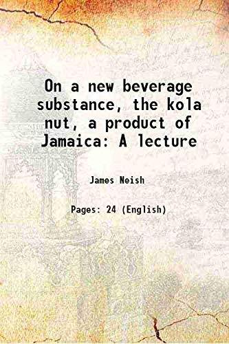 On a new beverage substance, the kola: James Neish