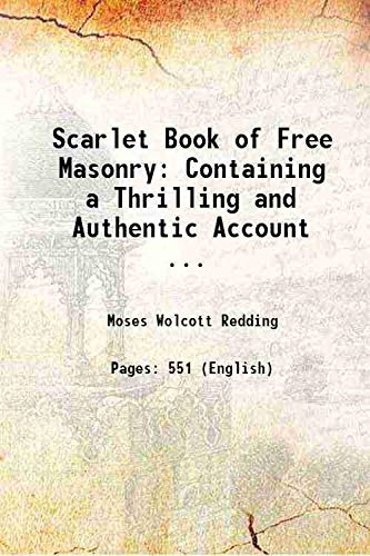 Scarlet Book of Free Masonry Containing a: Moses Wolcott Redding