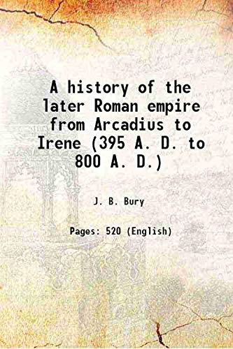 A history of the later Roman empire: J. B. Bury