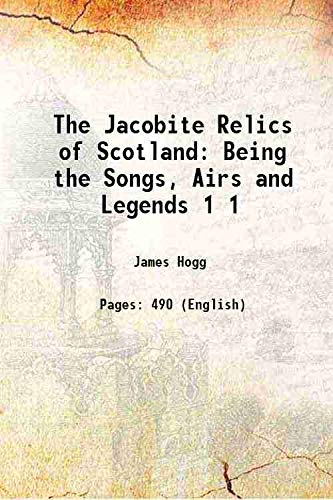 The Jacobite Relics of Scotland Being the: James Hogg